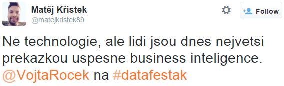 Ne technologie, ale lidi jsou dnes nejvetsi prekazkou uspesne business inteligence. @VojtaRocek na #datafestak