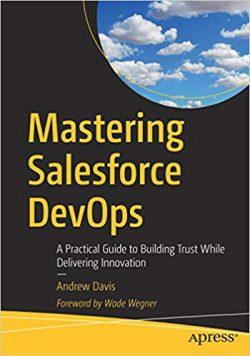 Mastering Salesforce DevOps, Andrew Davis
